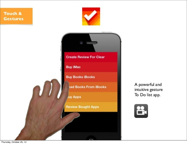 A powerful and intuitive gesture To Do list app. Touch & Gestures Thursday, October 25, 12
