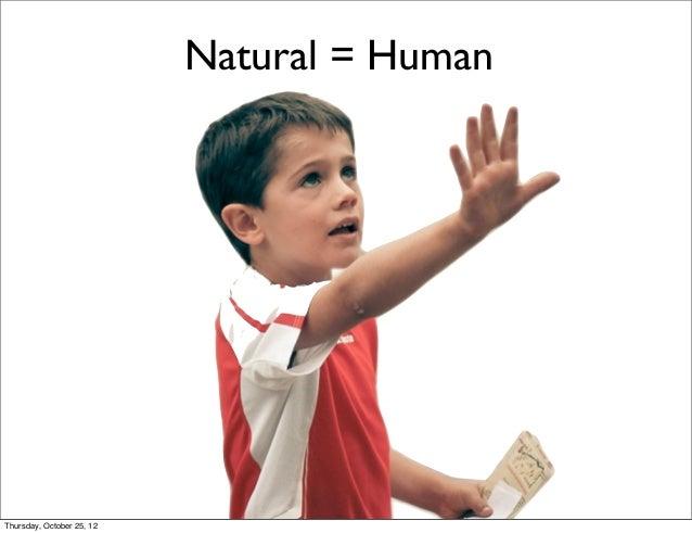 Natural = Human Thursday, October 25, 12
