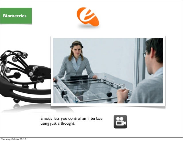Emotiv lets you control an interface using just a thought. Biometrics Thursday, October 25, 12