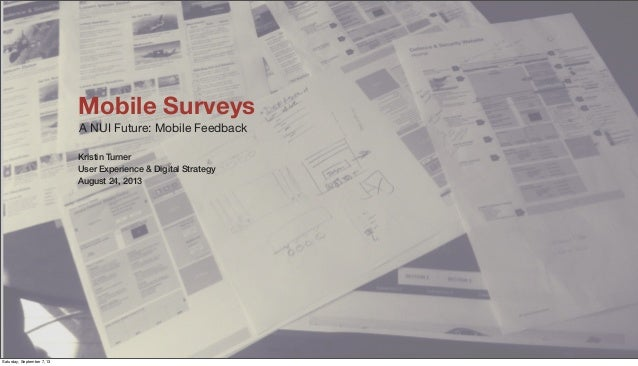 Mobile Surveys A NUI Future: Mobile Feedback Kristin Turner User Experience & Digital Strategy August 24, 2013 Saturday, S...