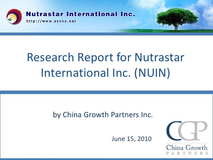Research Report for Nutrastar   International Inc. (NUIN)       by China Growth Partners Inc.                       June 1...
