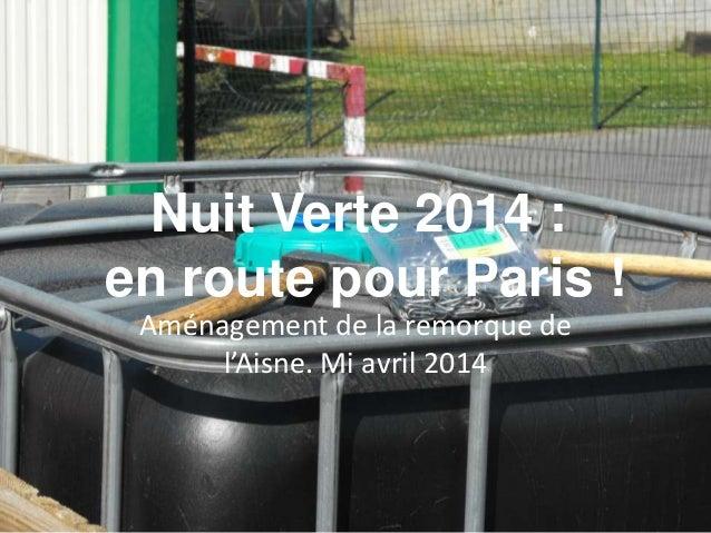 Nuit Verte 2014 : en route pour Paris ! Aménagement de la remorque de l'Aisne. Mi avril 2014