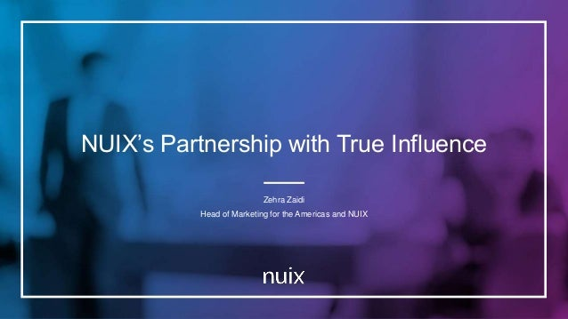 NUIX's Partnership with True Influence Zehra Zaidi Head of Marketing for the Americas and NUIX
