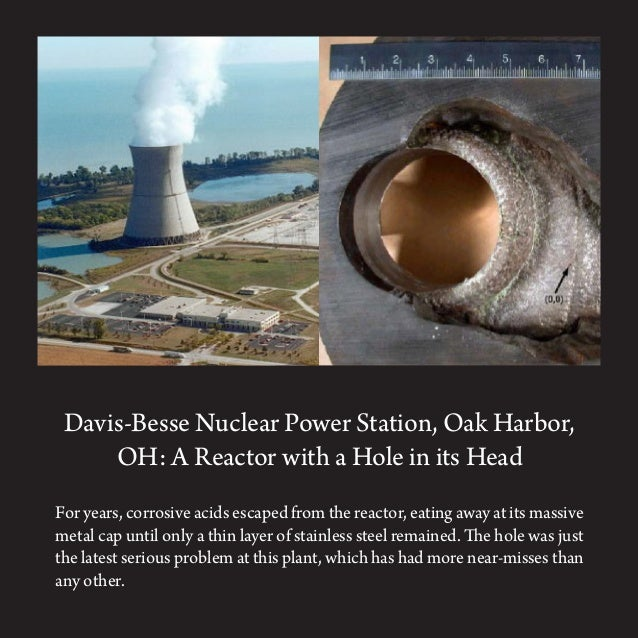 Davis-Besse Nuclear Power Station, Oak Harbor,OH: A Reactor with a Hole in its HeadFor years, corrosive acids escaped from...