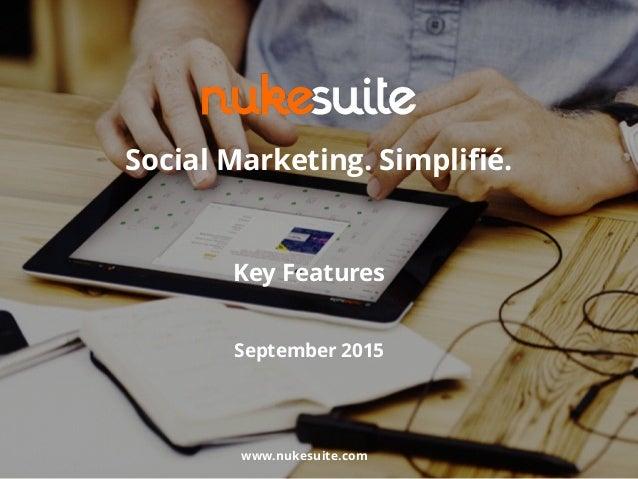 Key Features September 2015 www.nukesuite.com Social Marketing. Simplifié.