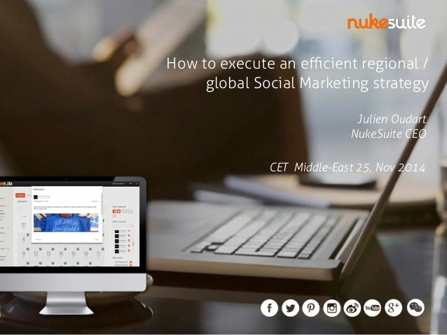 How to execute an efficient regional /  global Social Marketing strategy  Julien Oudart  NukeSuite CEO  CET Middle-East 25...