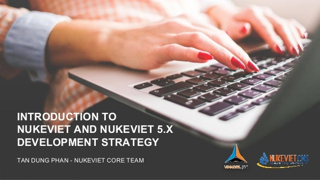 INTRODUCTION TO NUKEVIET AND NUKEVIET 5.X DEVELOPMENT STRATEGY TAN DUNG PHAN - NUKEVIET CORE TEAM