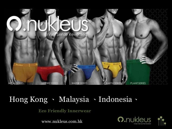 Hong Kong 、 Malaysia 、Indonesia、       Eco Friendly Innerwear        www.nukleus.com.hk