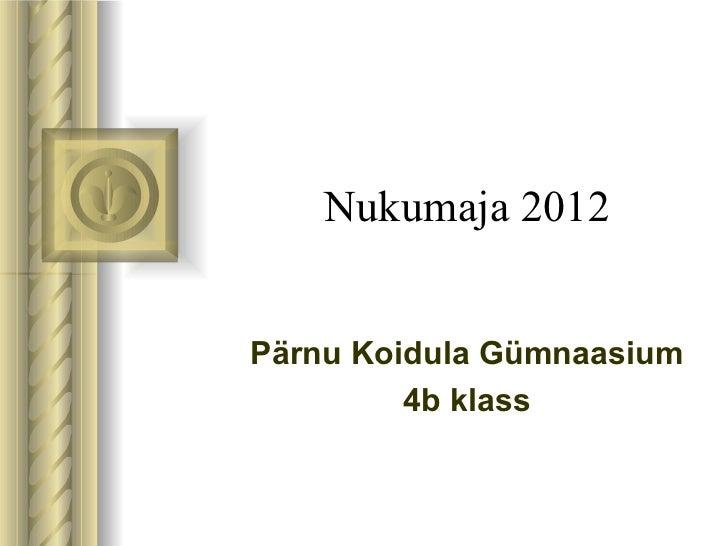 Nukumaja 2012 Pärnu Koidula Gümnaasium 4b klass