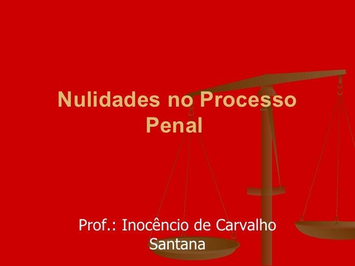 Nulidades no Processo Penal   Prof.: Inocêncio de Carvalho Santana