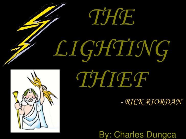 THE LIGHTING THIEF<br />- RICK RIORDAN<br />By: Charles Dungca<br />