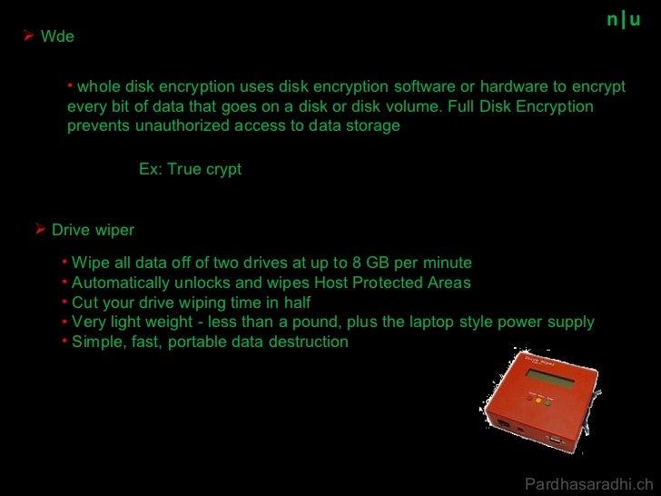 n u <ul><li>Wde </li></ul><ul><li>Drive wiper </li></ul>Ex: True crypt <ul><li>whole disk encryption uses disk encryption ...