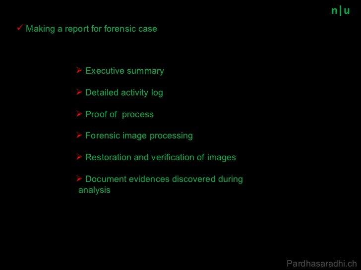 n u <ul><li>Making a report for forensic case </li></ul><ul><li>Executive summary </li></ul><ul><li>Detailed activity log ...