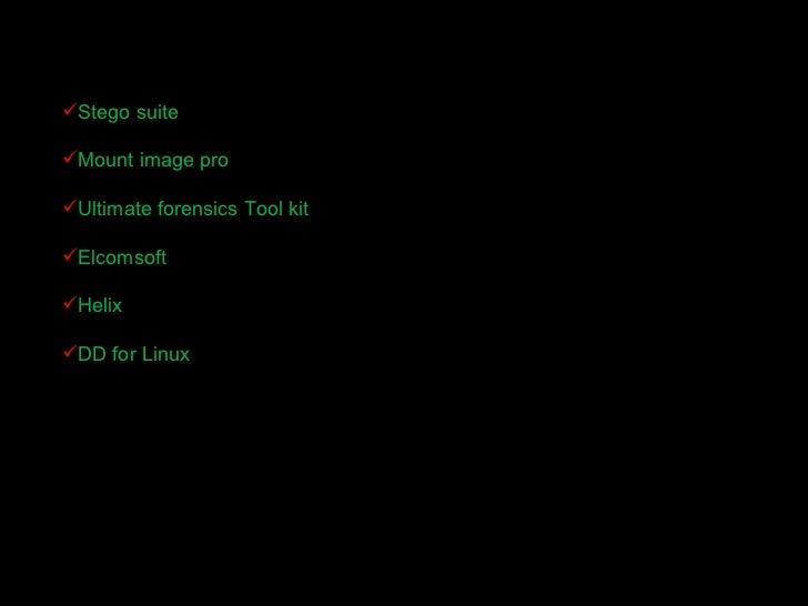 <ul><li>Stego suite </li></ul><ul><li>Mount image pro </li></ul><ul><li>Ultimate forensics Tool kit </li></ul><ul><li>Elco...