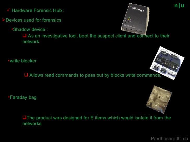n u <ul><li>Devices used for forensics </li></ul><ul><li>Shadow device :  </li></ul><ul><li>write   blocker </li></ul><ul>...