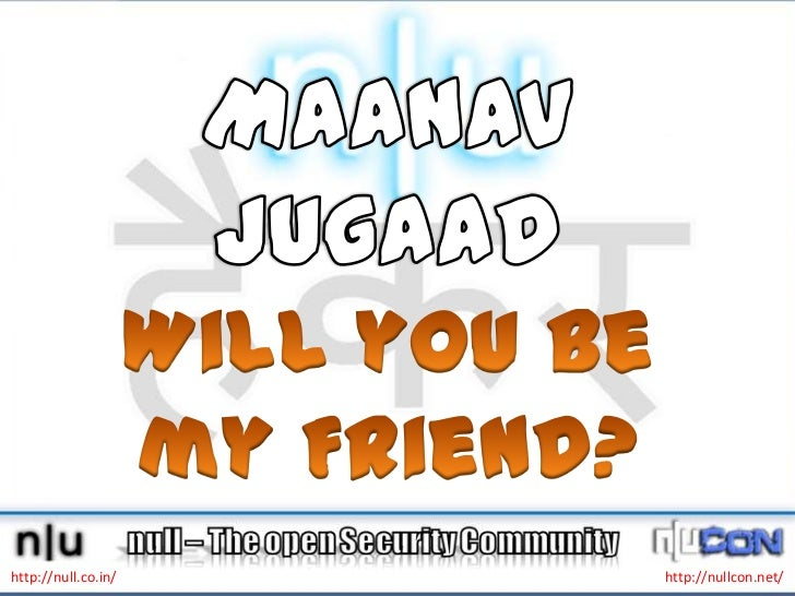 MaanavJugaadWill you be my Friend?<br />http://null.co.in/<br />http://nullcon.net/<br />