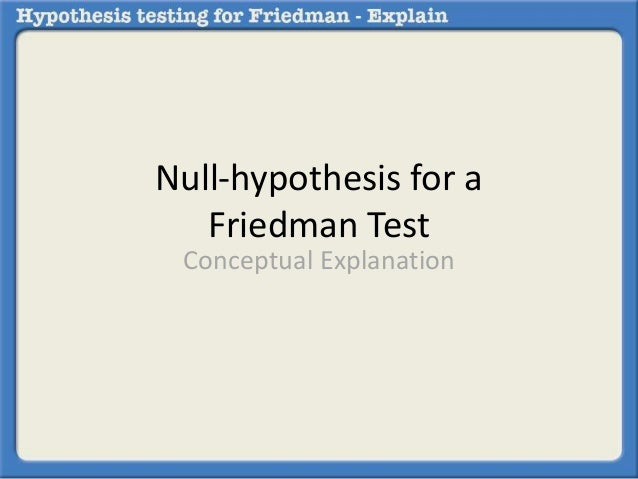 Null-hypothesis for a  Friedman Test  Conceptual Explanation