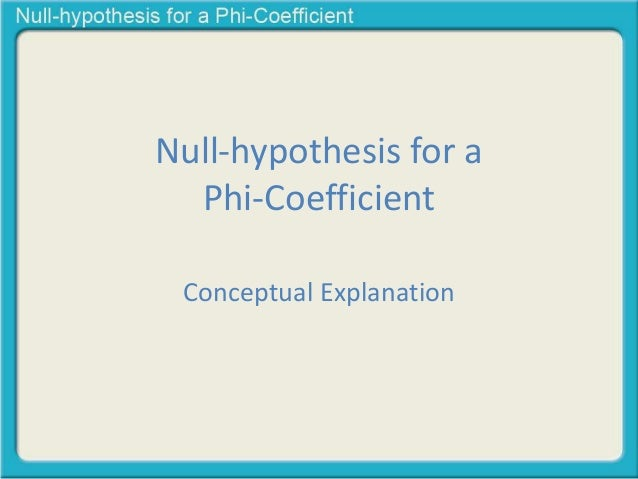 Null-hypothesis for a  Phi-Coefficient  Conceptual Explanation