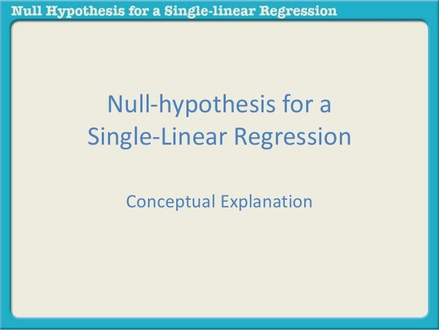 Null-hypothesis for a  Single-Linear Regression  Conceptual Explanation