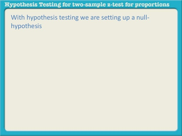hypothesis testing two sample case for the Hypothesis testing for this  a two sample t-test is appropriate in this case because of the attempt in determining the difference  null hypothesis:.