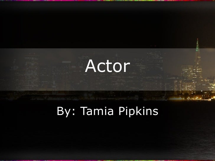 Actor By: Tamia Pipkins