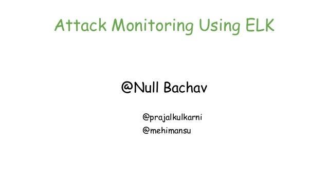 Attack Monitoring Using ELK @Null Bachav @prajalkulkarni @mehimansu