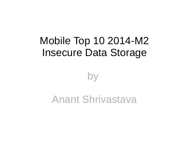 Mobile Top 10 2014-M2  Insecure Data Storage  by  Anant Shrivastava