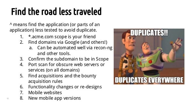 12 Find the road less traveled ^ means find the application (or parts of an application) less tested to avoid duplicate. 1...