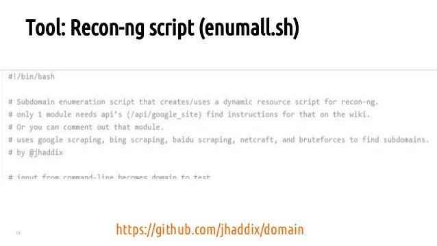 13 Tool: Recon-ng script (enumall.sh) https://github.com/jhaddix/domain