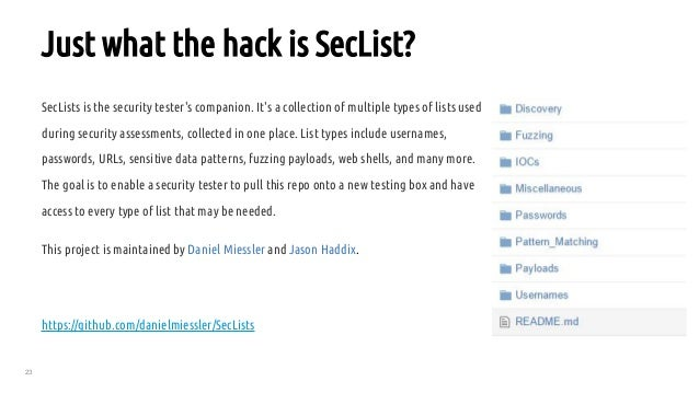 23 Just what the hack is SecList? SecLists is the security tester's companion. It's a collection of multiple types of list...