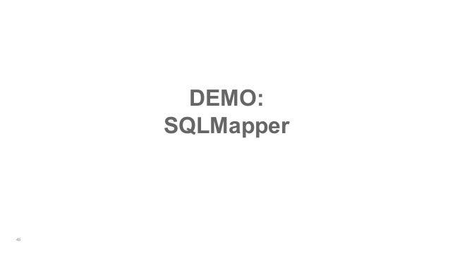 45 DEMO: SQLMapper