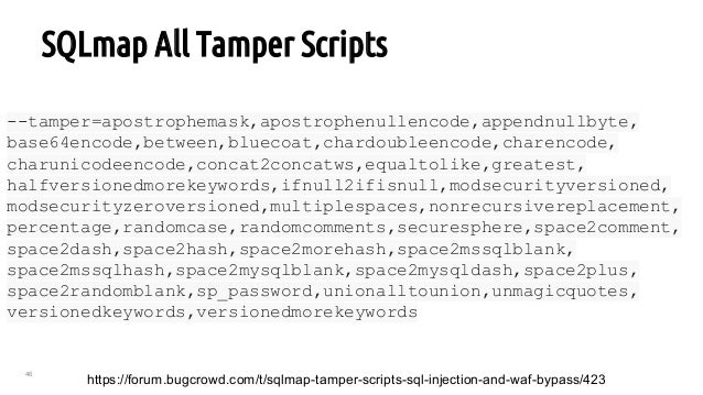 46 SQLmap All Tamper Scripts https://forum.bugcrowd.com/t/sqlmap-tamper-scripts-sql-injection-and-waf-bypass/423 --tamper=...
