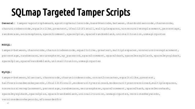 47 SQLmap Targeted Tamper Scripts General: tamper=apostrophemask,apostrophenullencode,base64encode,between,chardoubleencod...