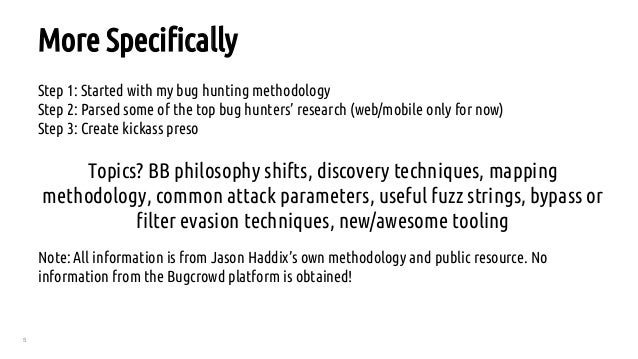 5 Step 1: Started with my bug hunting methodology Step 2: Parsed some of the top bug hunters' research (web/mobile only fo...