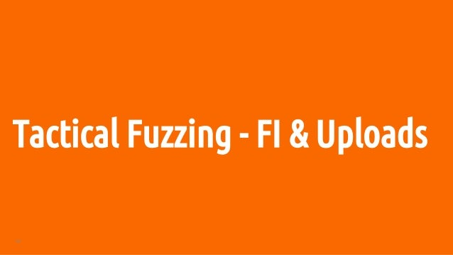 57 Tactical Fuzzing - FI & Uploads
