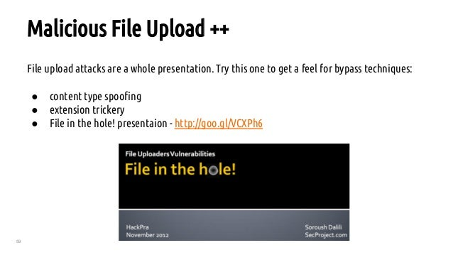 59 Malicious File Upload ++ File upload attacks are a whole presentation. Try this one to get a feel for bypass techniques...