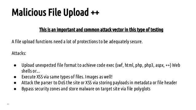60 Malicious File Upload ++ This is an important and common attack vector in this type of testing A file upload functions ...