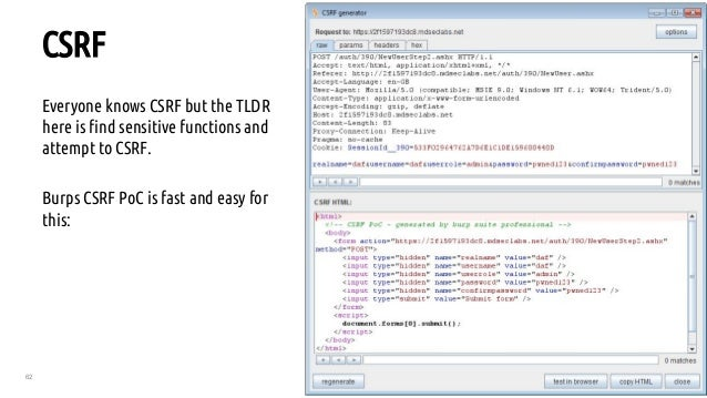 62 CSRF Everyone knows CSRF but the TLDR here is find sensitive functions and attempt to CSRF. Burps CSRF PoC is fast and ...