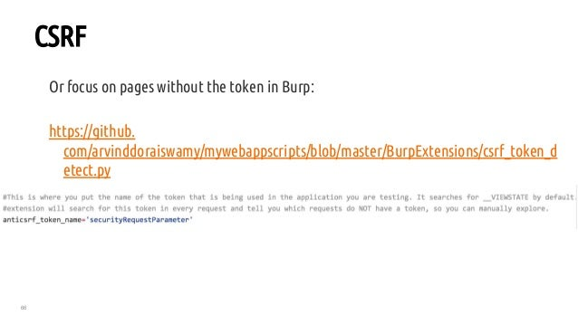 66 CSRF Or focus on pages without the token in Burp: https://github. com/arvinddoraiswamy/mywebappscripts/blob/master/Burp...