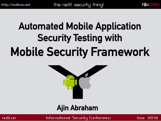 Ajin Abraham Automated Mobile Application Security Testing with Mobile Security Framework