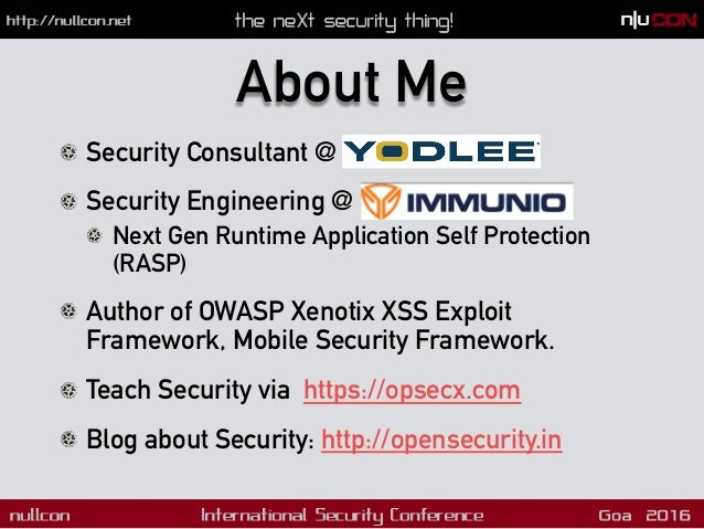 About Me !  Security Consultant @ Yodlee !  Security Engineering @ IMMUNIO !  Next Gen Runtime Application Self Protect...
