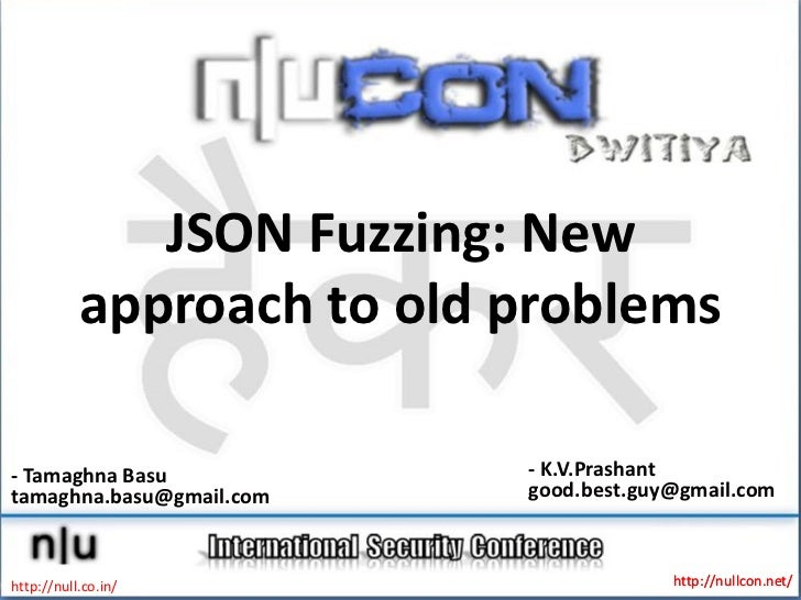 JSON Fuzzing: New           approach to old problems- Tamaghna Basu            - K.V.Prashanttamaghna.basu@gmail.com    go...