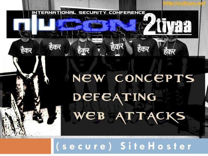 http://nullcon.net  NEW CONCEPTS  DEFEATING  WEB ATTACKS(secure) SiteHoster