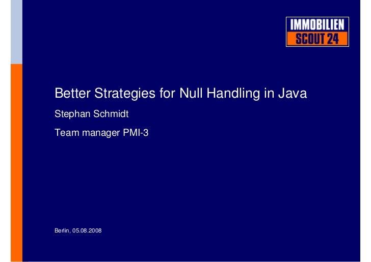 Better Strategies for Null Handling in Java Stephan Schmidt Team manager PMI-3     Berlin, 05.08.2008