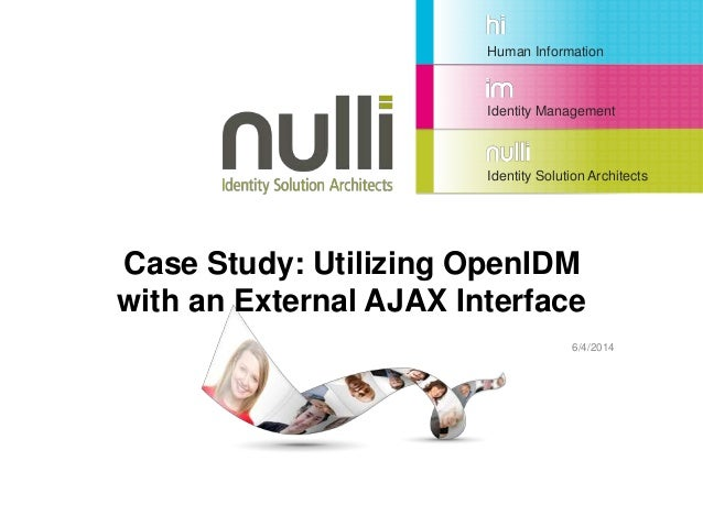 Human Information Identity Management Identity Solution Architects Case Study: Utilizing OpenIDM with an External AJAX Int...
