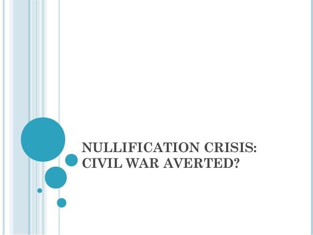 NULLIFICATION CRISIS:CIVIL WAR AVERTED?
