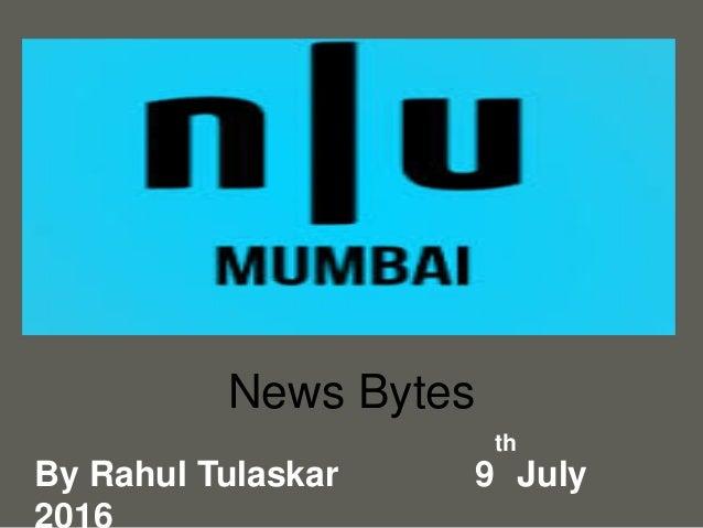 your nameyour name News Bytes By Rahul Tulaskar 9 th July