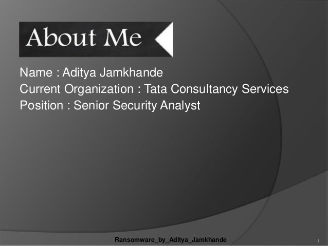Name : Aditya Jamkhande Current Organization : Tata Consultancy Services Position : Senior Security Analyst 1Ransomware_by...