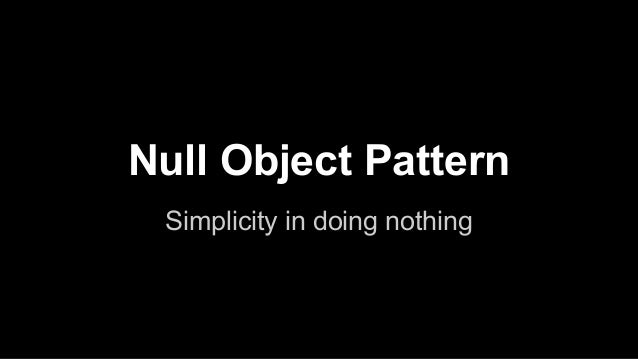Null Object Pattern Simplicity in doing nothing