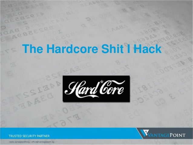 The Hardcore Shit I Hack www.vantagepoint.sg | office@vantagepoint.sg